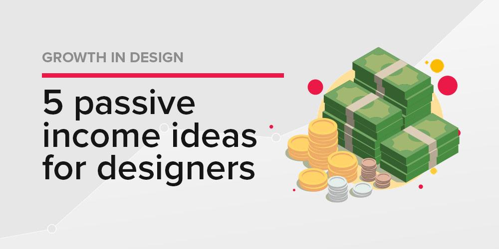 Top 5 Passive Income Ideas For Designers